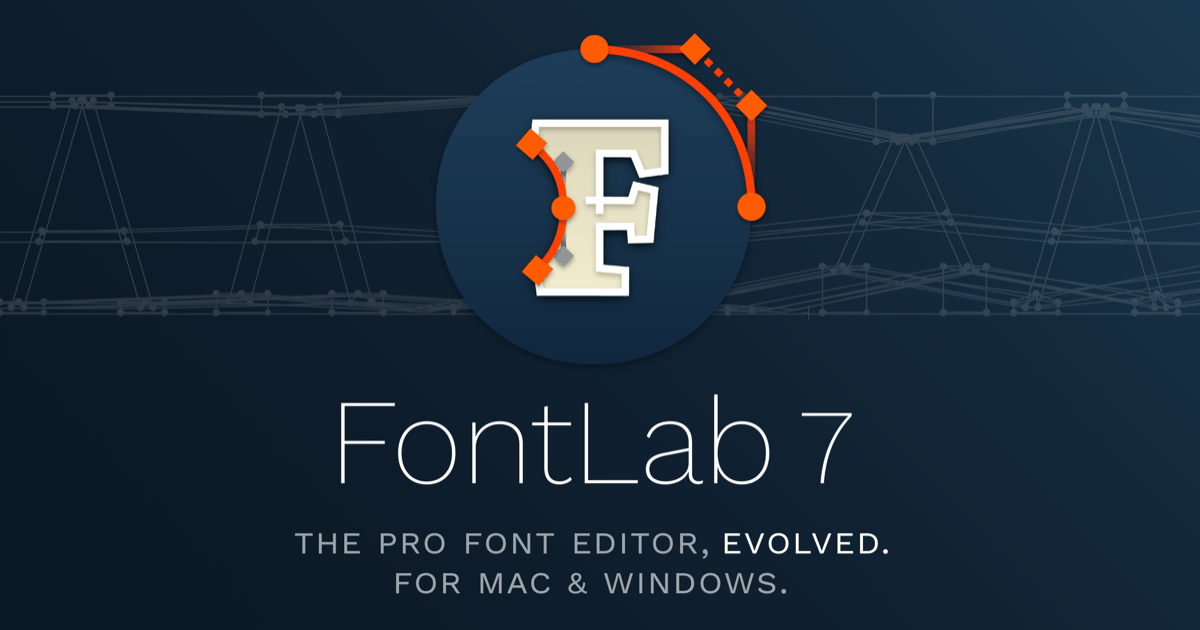 FontLab 7: What's new? Pro font editor for Mac & Windows